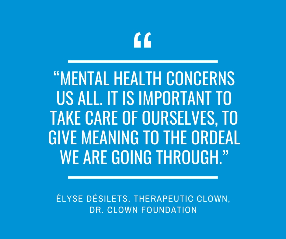 """Mental health concerns us all. It is important to take care of ourselves, to give meaning to the ordeal we are going through.""