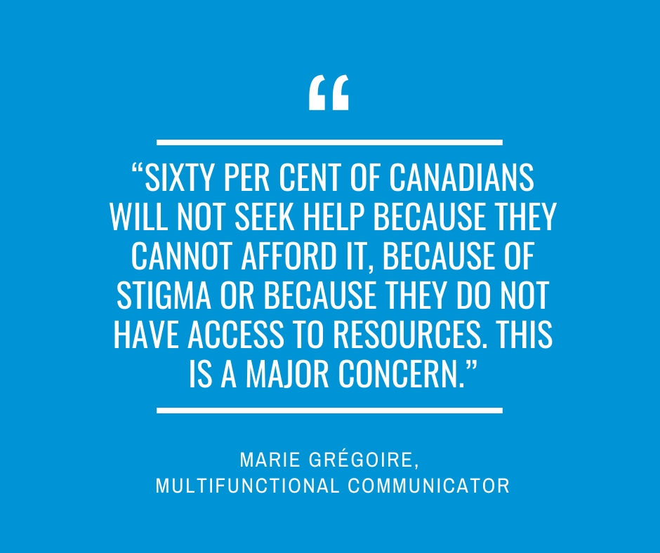 """Sixty per cent of Canadians will not seek help because they cannot afford it, because of stigma or because they do not have access to resources. This is a major concern.""