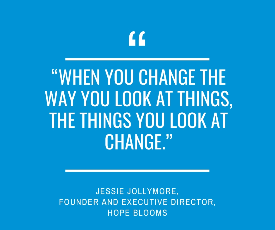 """When you change the way you look at things, the things you look at change.""
