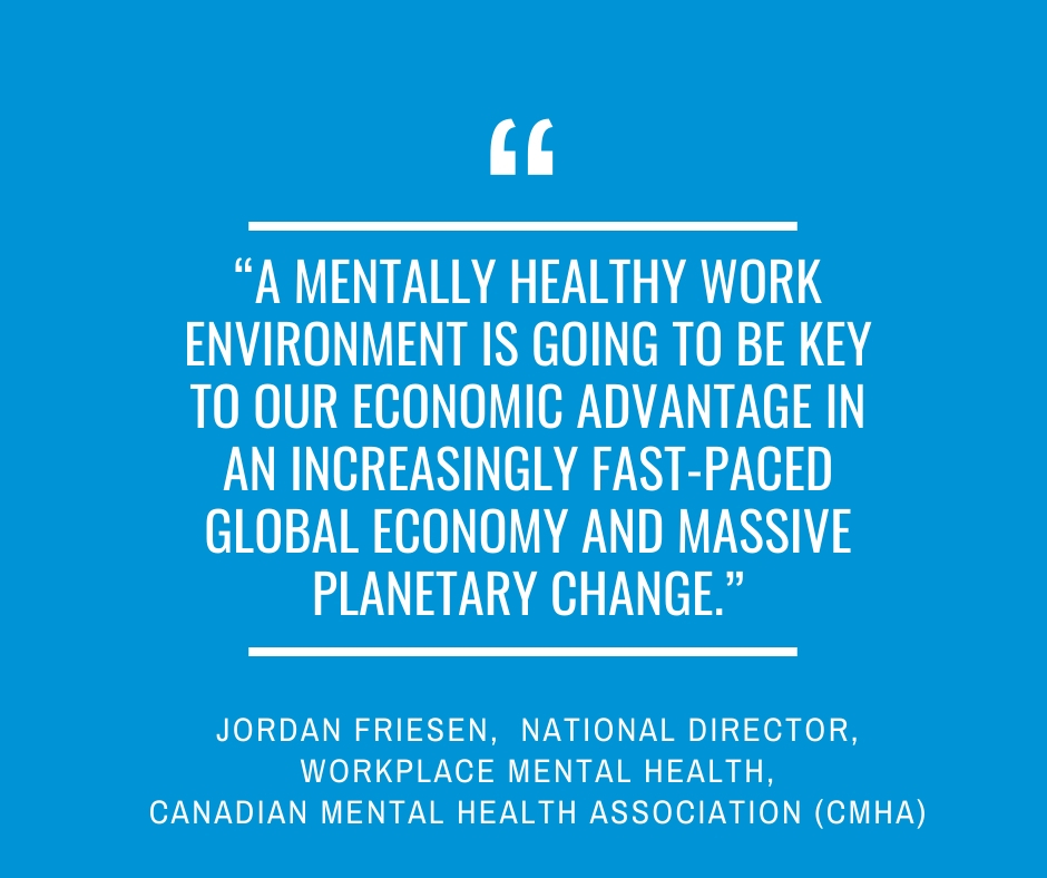 """A mentally healthy work environment is going to be key to our economic advantage in an increasingly fast-paced global economy and massive planetary change.""