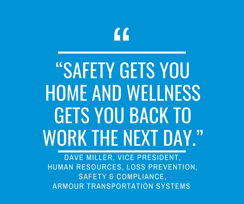 """Safety gets you home and wellness gets you back to work the next day.""