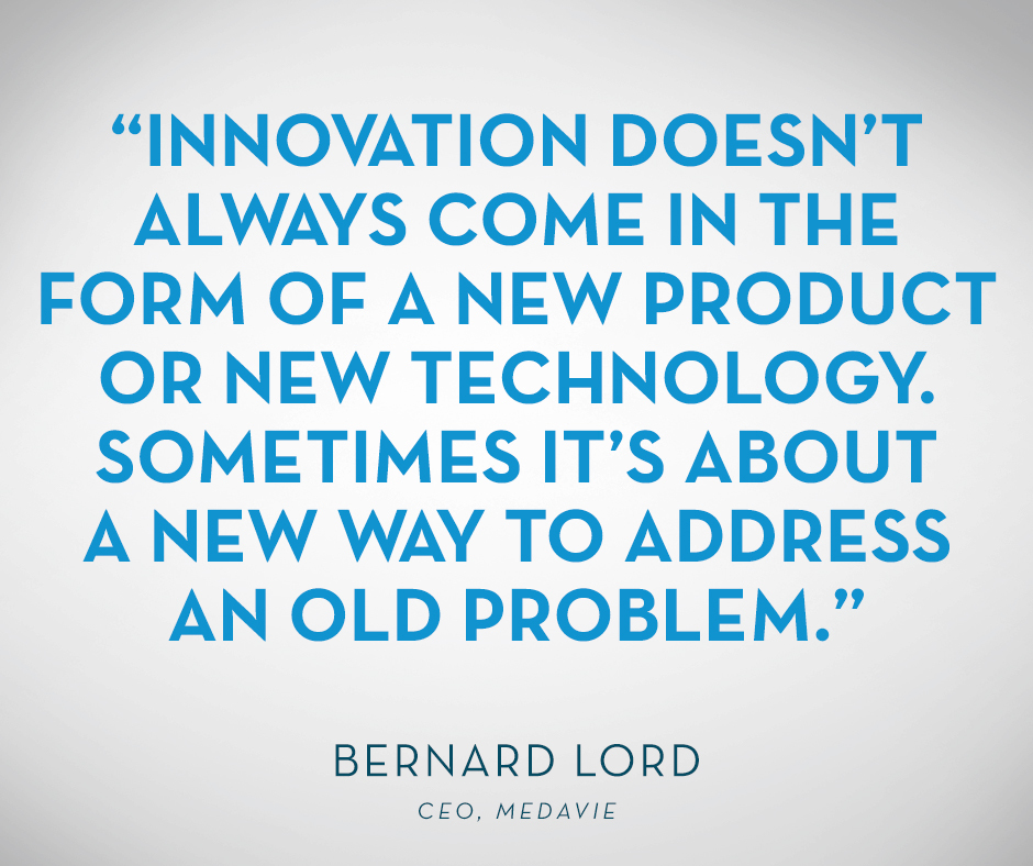 "Innovation doesn't always come in the form of a new product or new technology. Sometimes it's about a new way to address an old problem."" Bernard Lord"