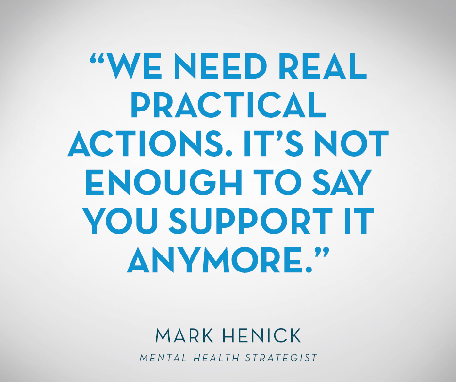 """We need real practical actions. It's not enough to say you support it anymore."" Mark Henick"